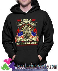 I am a grumpy old man In can fix stupid but it's gonna hurt Unisex Hoodie