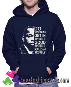 John Lewis do something get in trouble Hoodie