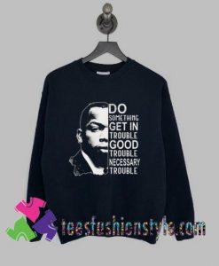 John Lewis do something get in trouble Sweatshirts