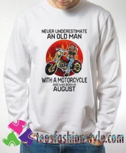 Never Underestimate an old man with a motorcycle Sweatshirts