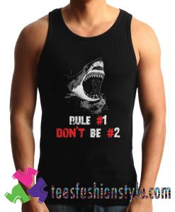 Shark rule 1 dont be 2 Tank Top