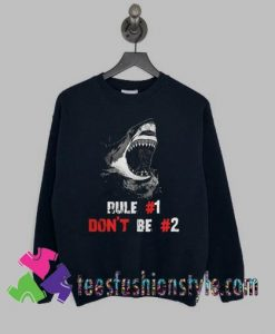 Shark rule 1 dont be 2 Sweatshirts By Teesfashionstyle.com