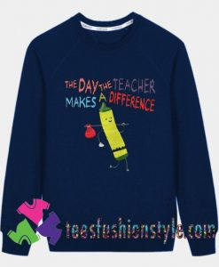 The Day The Teacher Makes A Difference Back To School Sweatshirts