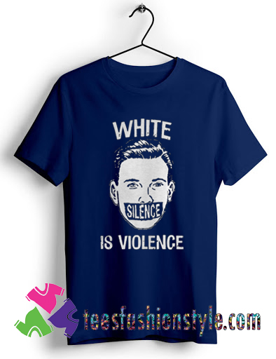 White Silence Is Violence T shirt For Unisex By Teesfashionstyle.com