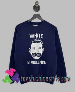 White Silence Is Violence Sweatshirts By Teesfashionstyle.com