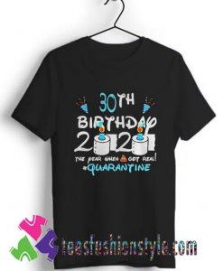 30th Birthday 2020 the year when shit got real quarantine T shirt