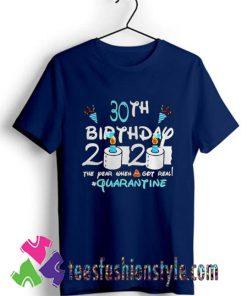 30th Birthday 2020 the year when shit got real quarantine T shirt