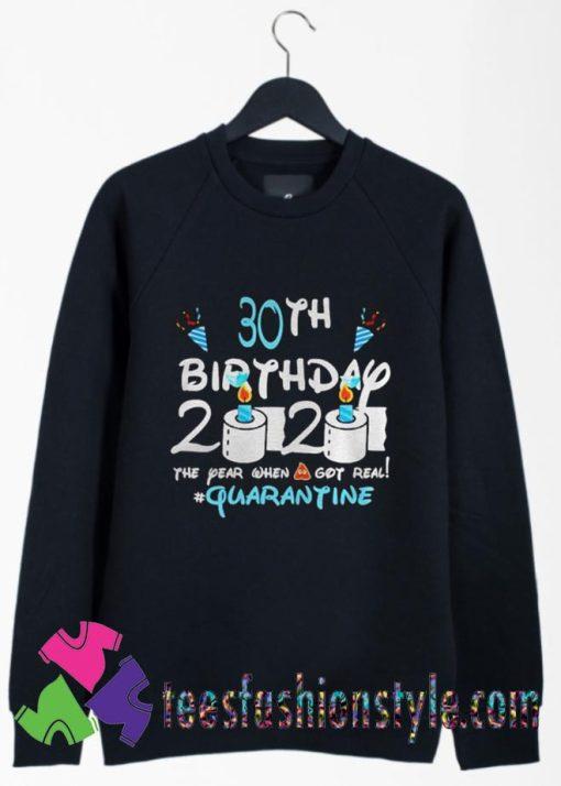 30th Birthday 2020 the year when shit got real quarantine Sweatshirts