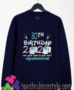 30th Birthday 2020 the year when shit got real quarantine Sweatshirts