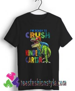 Dinosaur Im Ready To Crush Kindergarten T shirt For Unisex
