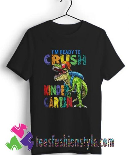 Dinosaur Im Ready To Crush Kindergarten T shirt For Unisex