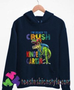 Dinosaur Im Ready To Crush Kindergarten Unisex Hoodie