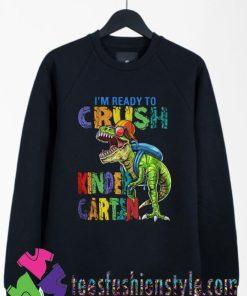 Dinosaur Im Ready To Crush Kindergarten Sweatshirts