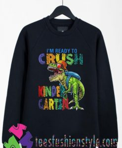 Dinosaur Im Ready To Crush Kindergarten Sweatshirts