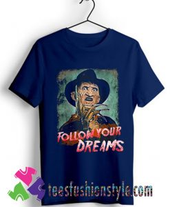 Follow Your Dreams, Freddy's Nightmare, Elm Halloween T shirt