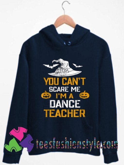 You Can't Scare Me I'm A Dance Teacher Halloween Hoodie