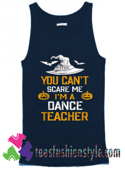 You Can't Scare Me I'm A Dance Teacher Halloween Tank Top