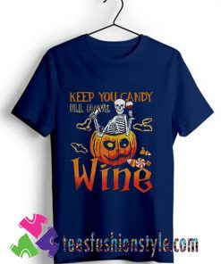 Skeleton Keep You Candy Ill Have Wine Pumpkin T shirt For Unisex