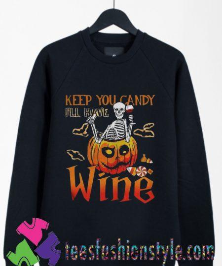 Skeleton Keep You Candy Ill Have Wine Pumpkin Halloween Sweatshirts